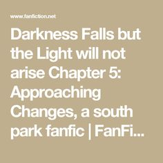 Darkness Falls but the Light will not arise Chapter 5: Approaching Changes, a south park fanfic | FanFiction