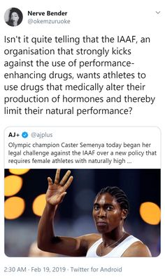 Isn't it quite telling that the IAAF, an organization that strongly kicks against the use of performance-enhancing drugs, wants athletes to use drugs that medically alter their production of hormones and thereby limit their natural performance?  ~ @okemzuruoke