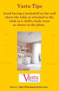 Avoid having a bookshelf on the wall above the table or attached to the table in a child's study room as shown in the photo. Bookshelves can be kept in the South-West zone of the room.