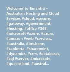 Welcome to Emantra – Australian Hosting and Cloud Services #cloud, #secure, #gateway, #government, #hosting, #office #365, #microsoft #azure, #azure, #amazon #web #services, #australia, #brisbane, #canberra, #sharepoint, #dynamics, #crm, #databases, #sql #server, #microsoft, #queensland, #australian #capital #territory…