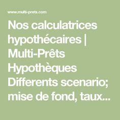 Nos calculatrices hypothécaires | Multi-Prêts Hypothèques  Differents scenario; mise de fond, taux d interet etc