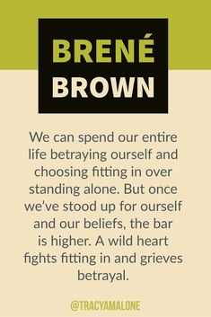 - More Brene Brown Quotes We can spend our entire life betraying ourself and choosing fitting in over standing alone. But once we've stood up for ourself and our beliefs, the bar is higher. A wild heart fighting fitting in and grieves betrayal. Sad Quotes, Great Quotes, Quotes To Live By, Life Quotes, Inspirational Quotes, Strong Quotes, Change Quotes, Attitude Quotes, Class Quotes