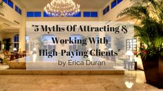 Erica Duran, Business Coach & Freedom Based Luxury Lifestyle Designer, shares 5 myths of attracting & working with high-paying clients.