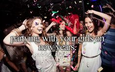 partying with your girls on new years :) cant wait to party with all our awesome friends!!