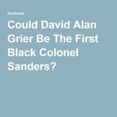 Could David Alan Grier Be The First Black Colonel Sanders?