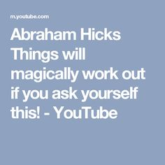 Abraham Hicks Things will magically work out if you ask yourself this! - YouTube