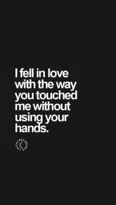 Love Quotes : Love Quotes - I fell in love with the way you touched me without using your hand. - About Quotes : Thoughts for the Day & Inspirational Words of Wisdom Cute Couple Quotes, Love Quotes For Him, Great Quotes, Me Quotes, Qoutes, Kissing Quotes For Him, Inspirational Quotes For Him, Happy Love Quotes, People Quotes