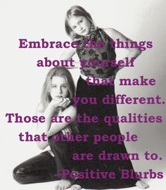 Embrace the things about yourself that make you different! @PositiveBlurbs