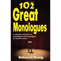 102 Great Monologues: A Versatile Collection of Monologues and Duologues for Student Actors (Theatre Studies) (Paperback) http://www.amazon.com/dp/1566081718/?tag=dismp4pla-20