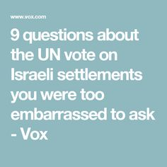 9 questions about the UN vote on Israeli settlements you were too embarrassed to ask - Vox