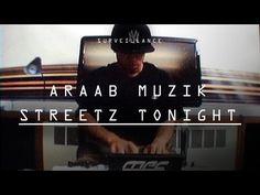 "AraabMuzik Performs ""Streetz Tonight"" - Surveillance"