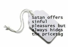 Satan hides the price tag for sin...