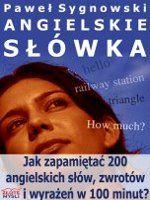 Angielskie słówka / Paweł Sygnowski    Chcesz się dowiedzieć, w jaki sposób realnie zapamiętać 200 angielskich słów, zwrotów i wyrażeń w 100 minut?