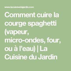 Comment cuire la courge spaghetti (vapeur, micro-ondes, four, ou à l'eau) | La Cuisine du Jardin