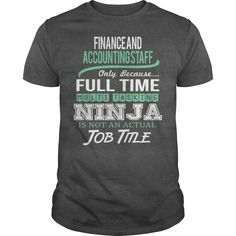 Finance And Accounting Staff Only Because Full Time Multi Tasking Ninja Is Not An Actual Job Title T Shirt, Hoodie Accounting Staff