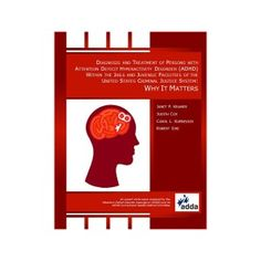 How ADHD Affects Individuals in the Criminal Justice System: A White Paper