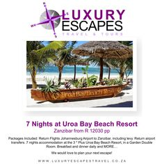 7 Nights at Uroa Bay Beach Resort, Zanzibar from R 12030 pp Packages Included: Return Flights Johannesburg Airport to Zanzibar, including levy. Return airport transfers. 7 nights accommodation at the 3 * Plus Uroa Bay Beach Resort, in a Garden Double Room. Breakfast and dinner daily and MORE… We would love to plan your next escape!
