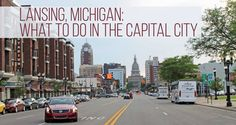 Lansing, Michigan: What To Do In The Capital City