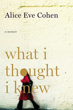 What I Thought I Knew. Memoir by Alice Eve Cohen. Hilariously funny in parts, thought-provoking in others.