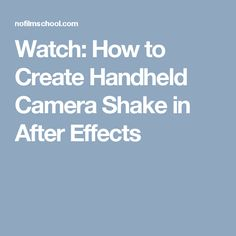 Watch: How to Create Handheld Camera Shake in After Effects
