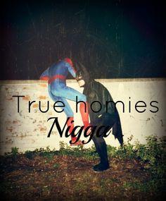 True Homies Nigga