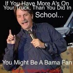 HAHA!!!!! Now, that is funny! And being that Foxworthy's daughter goes to Auburn, I'm sure this is one he actually came up with.