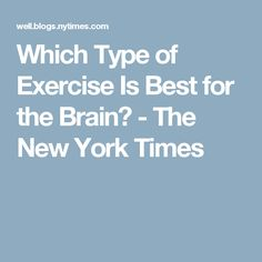 Which Type of Exercise Is Best for the Brain? - The New York Times