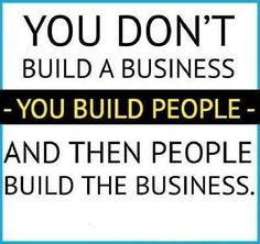 "You Don't Build #Business ""YOU BUILD #PEOPLE"" And Then People Build Your Business."
