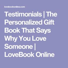 Testimonials | The Personalized Gift Book That Says Why You Love Someone | LoveBook Online