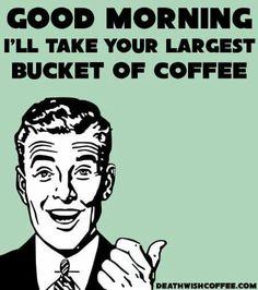 Bucket of coffee.....