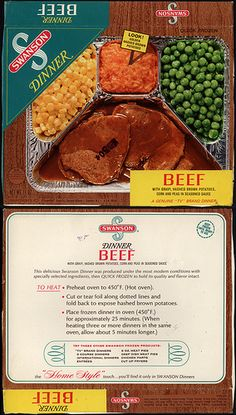 Swanson - Beef  tv dinner - 1960's How we'd beg to get these, pull out the TV trays, sit in the livingroom and watch TV What a treat
