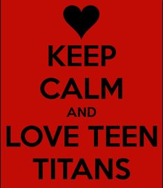 If you don't love Teen Titans, i'm disappointed