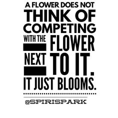 THINK LIKE A FLOWER  Follow @spirispark | #life #quoteoftheday