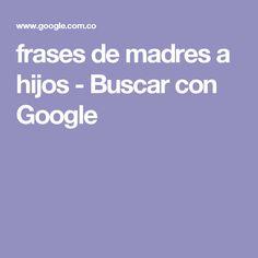 frases de madres a hijos - Buscar con Google