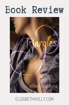 Review of #Triangles by Ellen Hopkins on elizabethholly.com - A Chronic Wanderer #bookreview #review #books #booklover #fiction #womensfiction #literary #poetry Good Books, Books To Read, Find A Book, Page Turner, Female Friends, Historical Fiction, Reading Lists, Book Lovers, Life Lessons