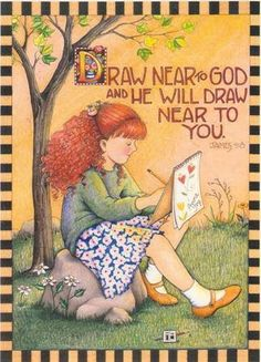Mary Engelbreit ~ Draw near to God and He will draw near to you. Mary Engelbreit, Jessie Willcox Smith, Now Quotes, Bible Quotes, Bible Art, Near To You, You Draw, Word Of God, Angels
