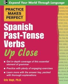 Practice Makes Perfect: Spanish Past-Tense Verbs Up Close (Practice Makes Perfect Series)