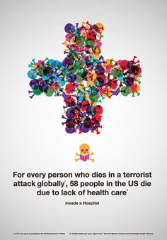 For every person who dies in a terrorist attack globally, 58 people in the US die tdue to lack of health care.
