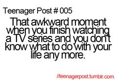 hmm, so true, just finished how i met your mother, i have no idea what to do with my life anymore