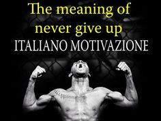 The meaning of never give up IL MIGLIOR VIDEO MOTIVAZIONALE ITALIANO