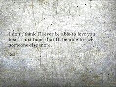 No creo que pueda amarte menos algún día. Yo sólo espero que pueda amar a alguien más de lo que te amo a ti. #frases #quotes <3