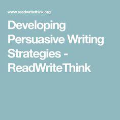 Developing Persuasive Writing Strategies - ReadWriteThink