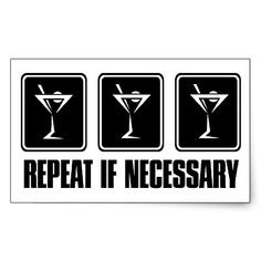 Martini Drink Signs - Repeat if Necessary Sticker from Zazzle.com