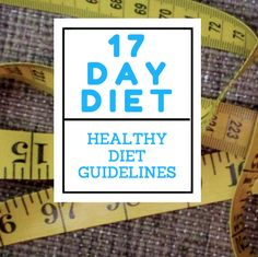 Diet Guidelines for the 17 day diet - 17 Day Diet Guidelines, rules, do's and don'ts. Learn the ins and outs of this diet. Lose weight the healthy way. Up to 12 pounds loss is reported on this diet in the first 17 days!