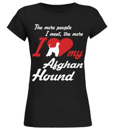 # The more I love my Afghan Hound Funny Gifts T-shirt .  Shirts says The more people I meet, The more I love my Afghan Hound.Best present for Halloween, Mother's Day, Father's Day, Grandparents Day, Christmas, Birthdays everyday gift ideas or any special occasions.HOW TO ORDER:1. Select the style and color you want:2. Click Reserve it now3. Select size and quantity4. Enter shipping and billing information5. Done! Simple as that!TIPS: Buy 2 or more to save shipping cost!This is printable if…