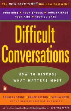 Difficult Conversations: How to Discuss What Matters Most: Douglas Stone, Bruce Patton, Sheila Heen, Roger Fisher: 9780140288520: Amazon.com: Books