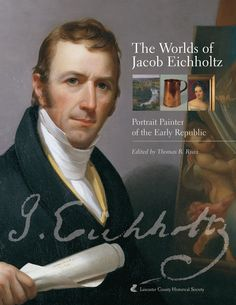 THE WORLDS OF JACOB EICHHOLTZ: PORTRAIT PAINTER OF THE EARLY REPUBLIC Edited by Thomas R. Ryan: http://www.psupress.org/books/titles/0-9740162-0-9.html