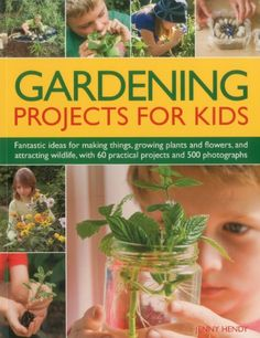 Gardening Projects for Kids: Fantastic ideas for making things, growing plants and flowers, and attracting wildlife to the garden, with 60 practical projects and 500 photographs: Jenny Hendy Garden Projects, Projects For Kids, Garden Crafts, Chicago Botanic Garden, Wonderful Flowers, Wonderful Picture, Gardening Books, Vegetable Garden Design, Garden Pests