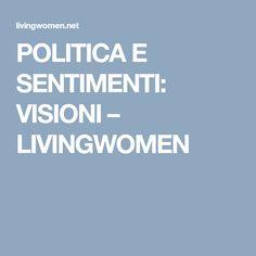 POLITICA E SENTIMENTI: VISIONI – LIVINGWOMEN