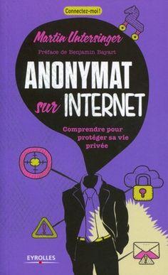 Anonymat sur Internet - Comprendre pour protéger sa vie privée